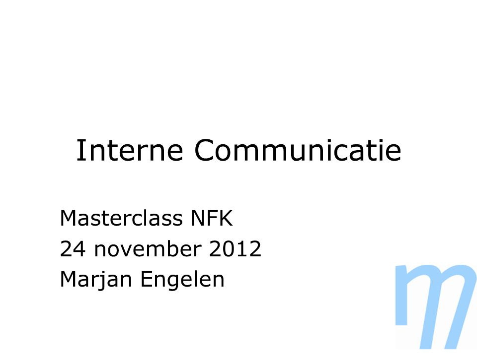 Interne Communicatie Masterclass NFK 24 november 2012 Marjan Engelen
