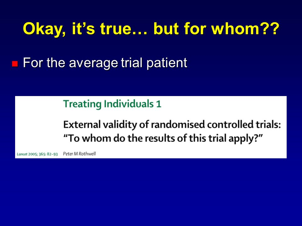 Okay, it's true… but for whom For the average trial patient For the average trial patient