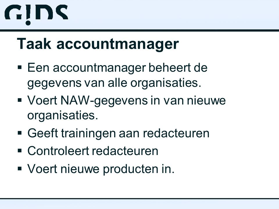 Taak accountmanager  Een accountmanager beheert de gegevens van alle organisaties.