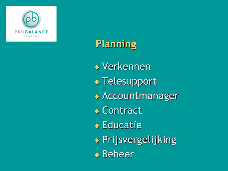 Planning  Verkennen  Telesupport  Accountmanager  Contract  Educatie  Prijsvergelijking  Beheer