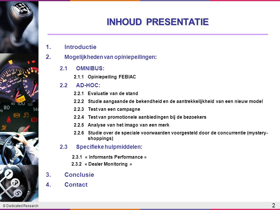 © Dedicated Research 2 INHOUD PRESENTATIE 1.Introductie 2.