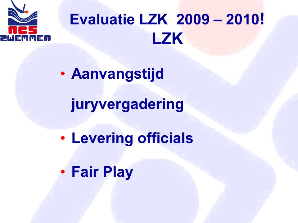 Evaluatie LZK 2009 – 2010 ! LZK Aanvangstijd juryvergadering Levering officials Fair Play