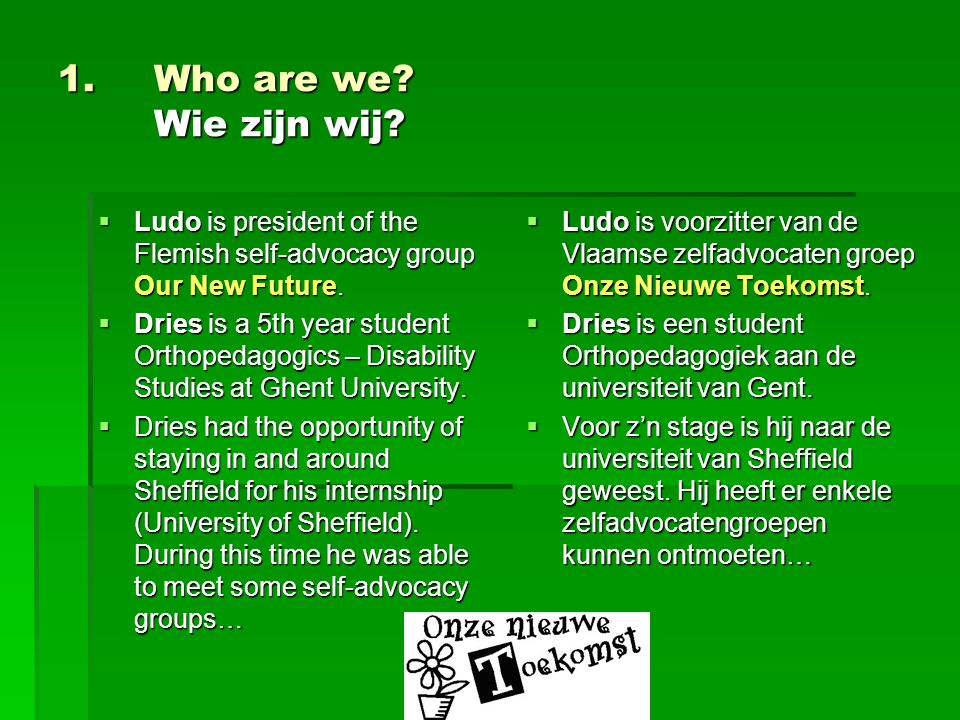 1.Who are we. Wie zijn wij.  Ludo is president of the Flemish self-advocacy group Our New Future.