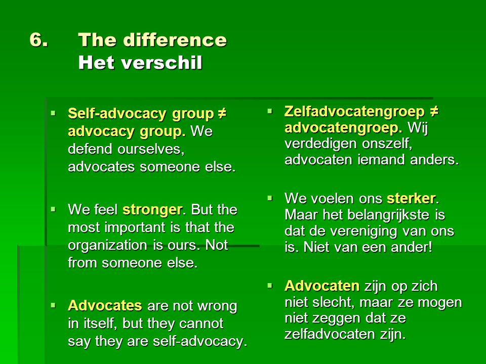 6.The difference Het verschil  Self-advocacy group ≠ advocacy group.