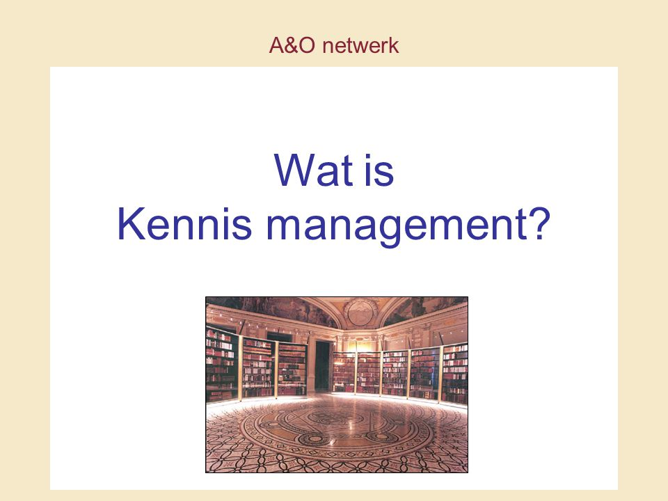 A&O netwerk Wat is Kennis management