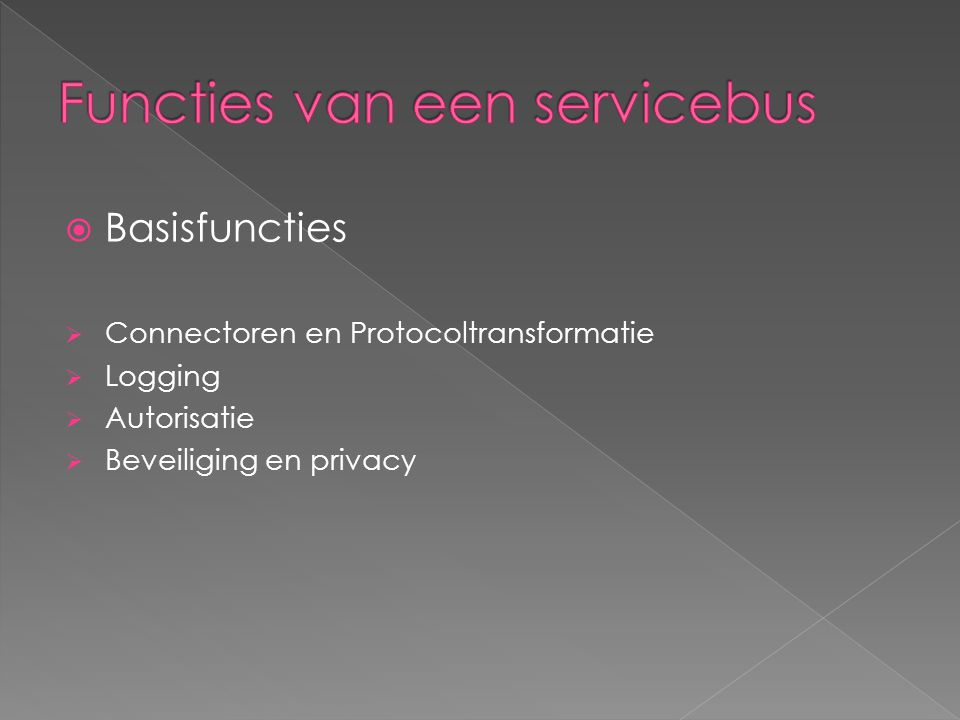  Basisfuncties  Connectoren en Protocoltransformatie  Logging  Autorisatie  Beveiliging en privacy