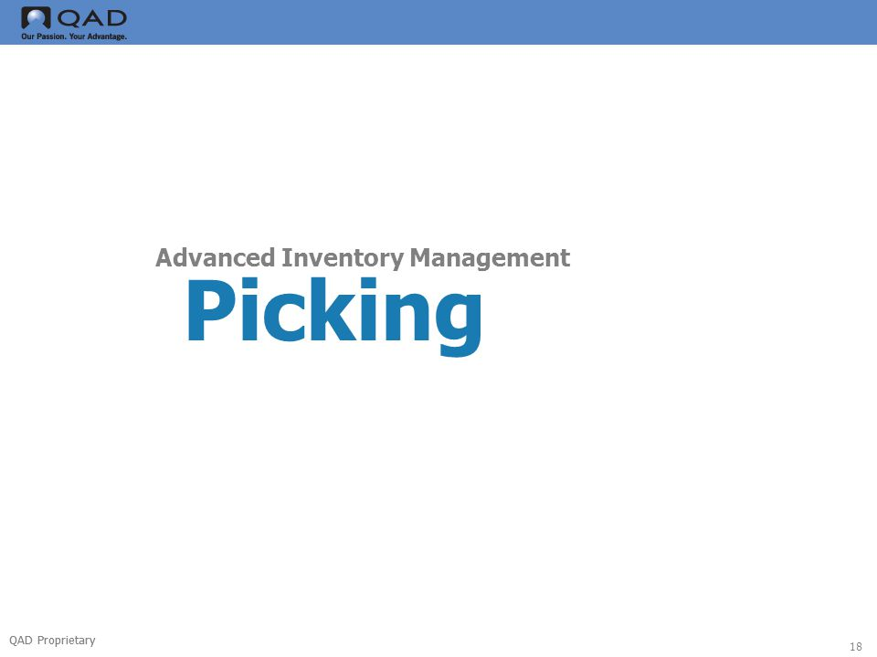 QAD Proprietary 18 Picking Advanced Inventory Management