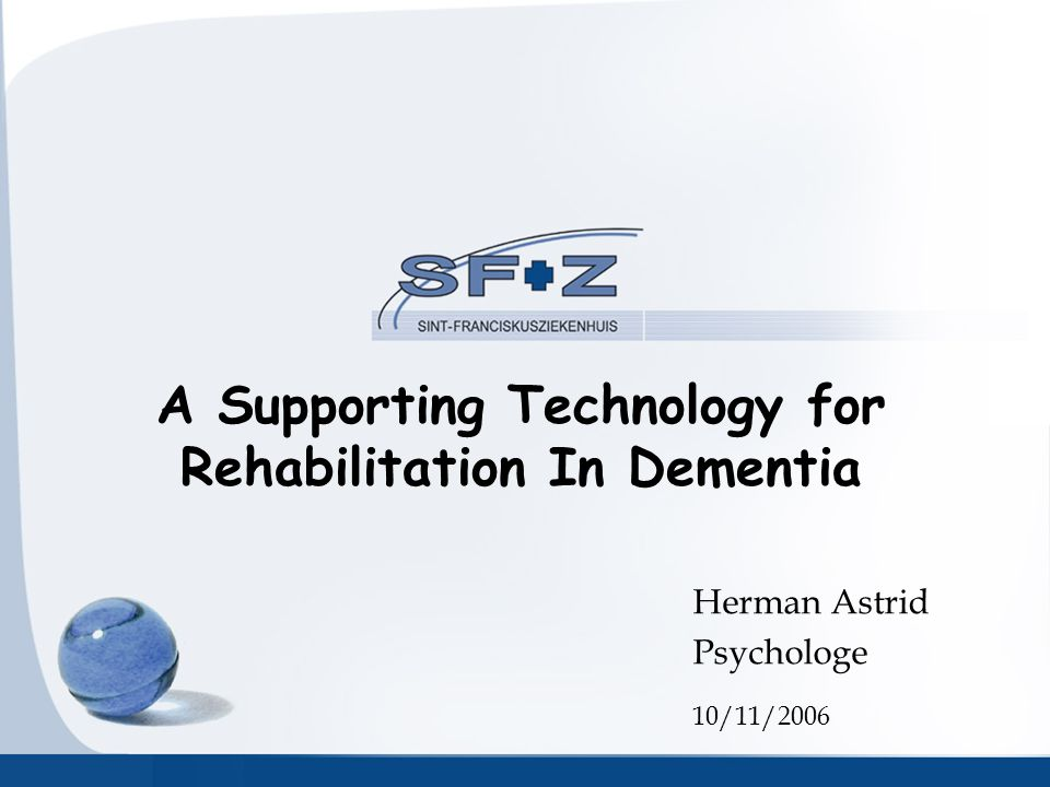 A Supporting Technology for Rehabilitation In Dementia Herman Astrid Psychologe 10/11/2006