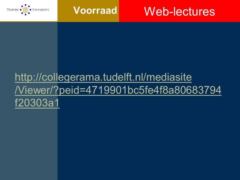 Voorraad http://collegerama.tudelft.nl/mediasite /Viewer/ peid=4719901bc5fe4f8a80683794 f20303a1 Web-lectures