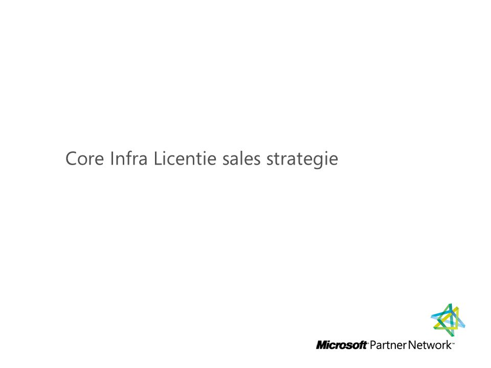 Core Infra Licentie sales strategie