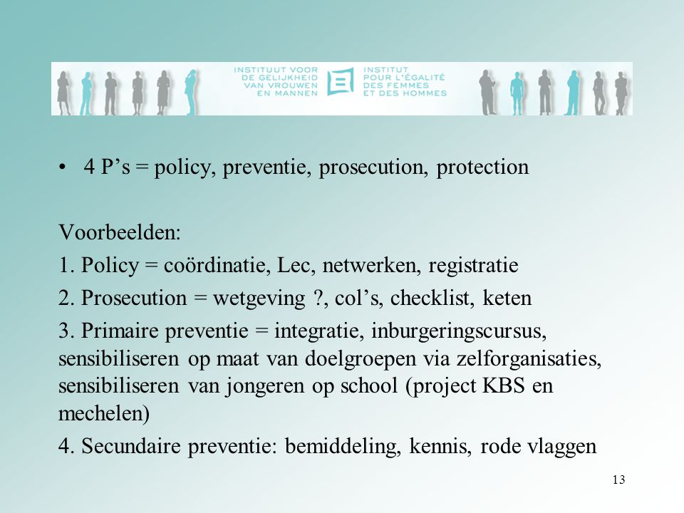 4 P's = policy, preventie, prosecution, protection Voorbeelden: 1.