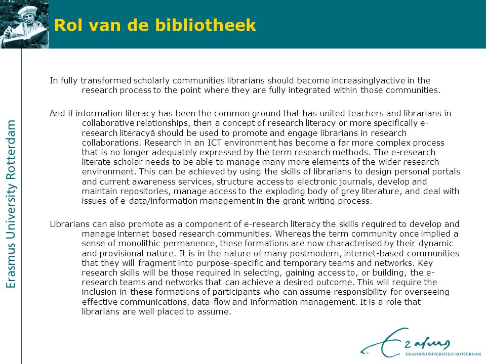 Rol van de bibliotheek In fully transformed scholarly communities librarians should become increasinglyactive in the research process to the point where they are fully integrated within those communities.