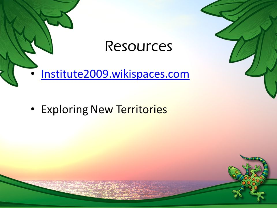 Resources Institute2009.wikispaces.com Exploring New Territories