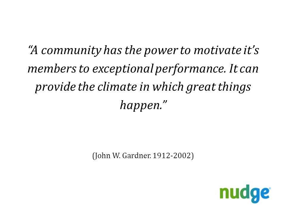 A community has the power to motivate it's members to exceptional performance.