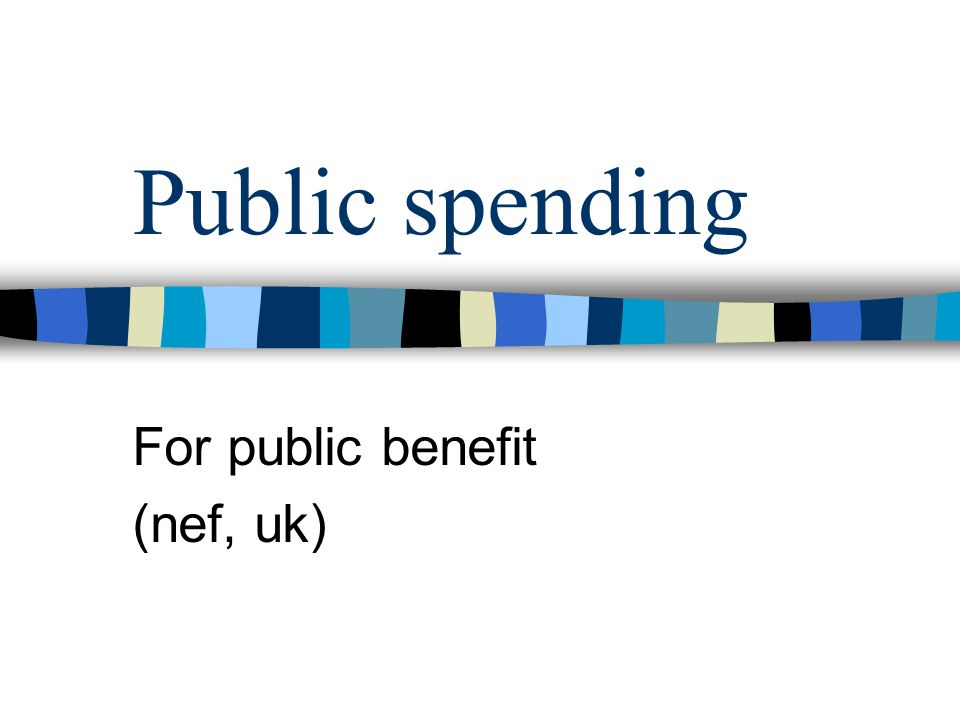 Public spending For public benefit (nef, uk)