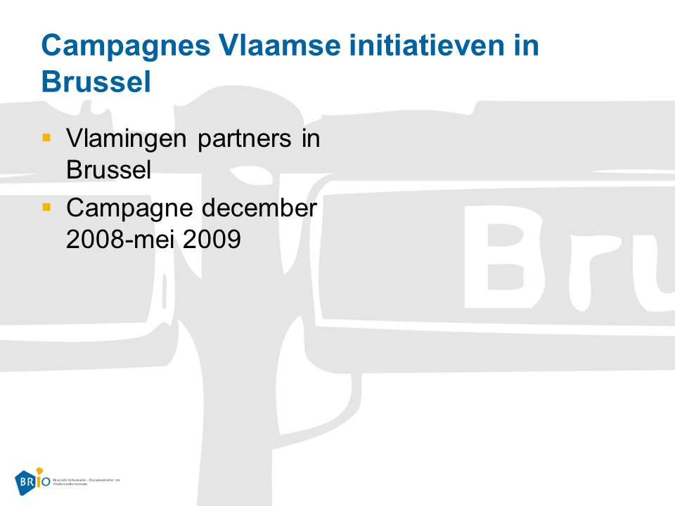 Campagnes Vlaamse initiatieven in Brussel  Vlamingen partners in Brussel  Campagne december 2008-mei 2009