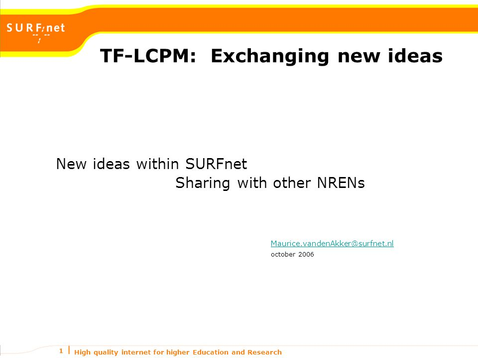 High quality internet for higher Education and Research 1 TF-LCPM: Exchanging new ideas New ideas within SURFnet Sharing with other NRENs october 2006