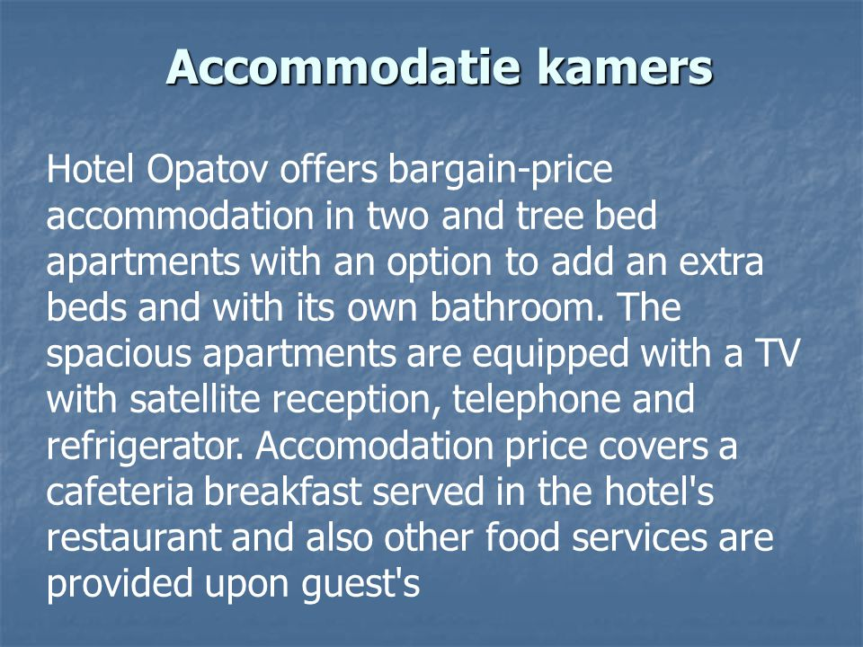 Accommodatie kamers Hotel Opatov offers bargain-price accommodation in two and tree bed apartments with an option to add an extra beds and with its own bathroom.