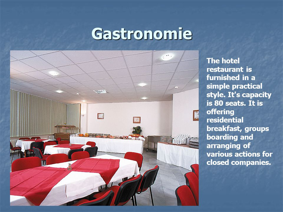 Gastronomie The hotel restaurant is furnished in a simple practical style.