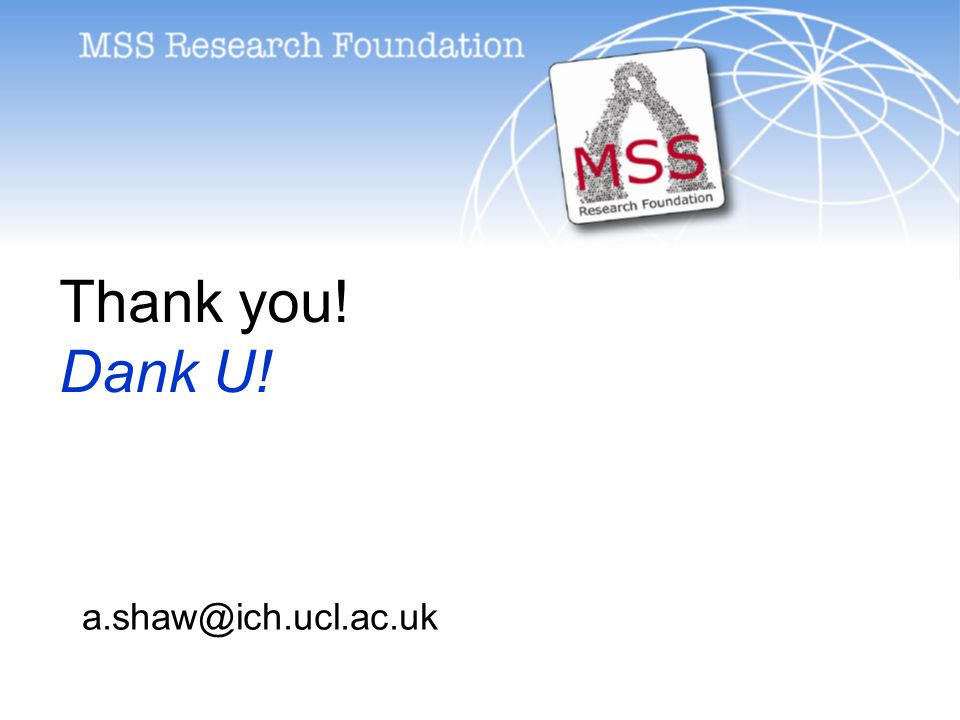 Thank you! Dank U! a.shaw@ich.ucl.ac.uk