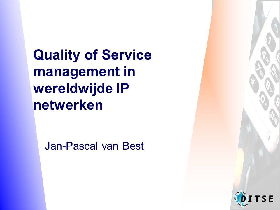 Quality of Service management in wereldwijde IP netwerken Jan-Pascal van Best