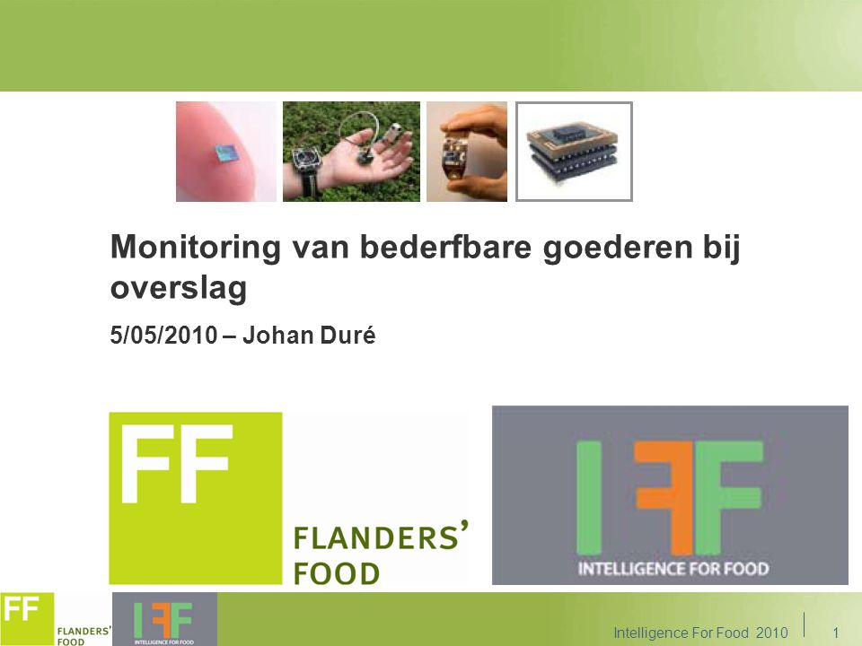 1 Monitoring van bederfbare goederen bij overslag 5/05/2010 – Johan Duré Intelligence For Food 2010
