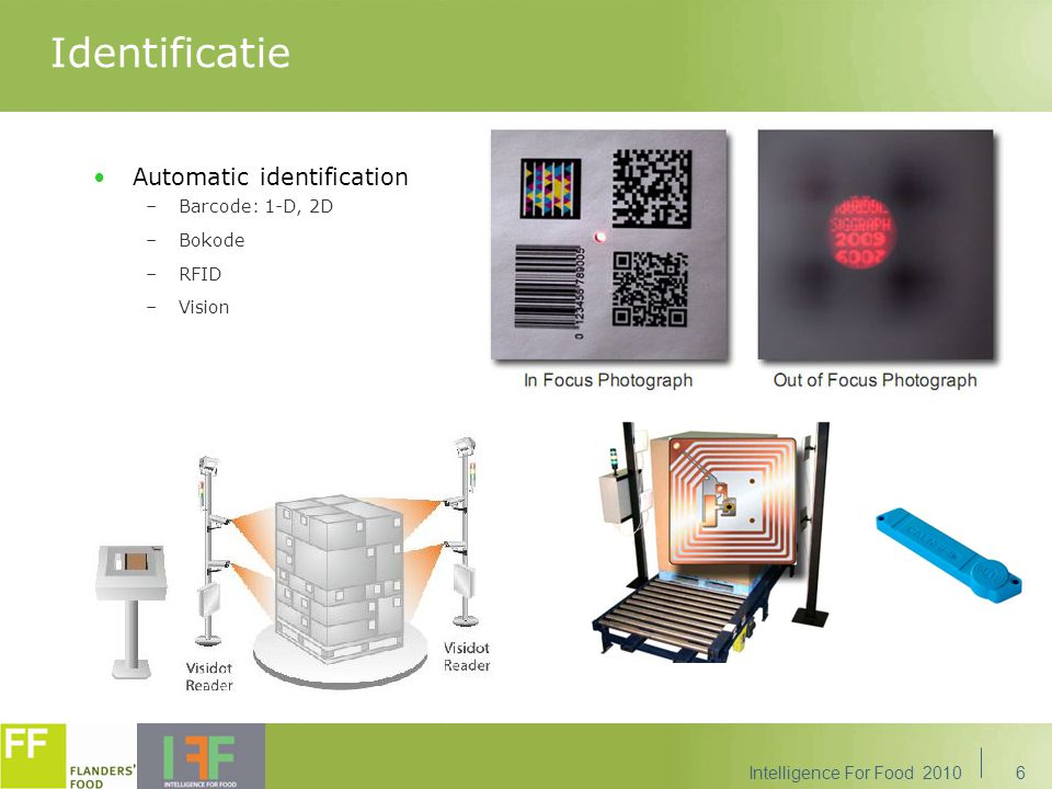 Identificatie Automatic identification –Barcode: 1-D, 2D –Bokode –RFID –Vision 6Intelligence For Food 2010