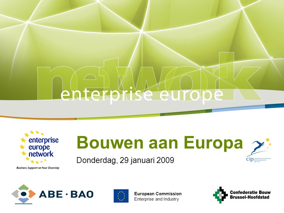 Title Sub-title PLACE PARTNER'S LOGO HERE European Commission Enterprise and Industry Bouwen aan Europa Donderdag, 29 januari 2009 European Commission Enterprise and Industry