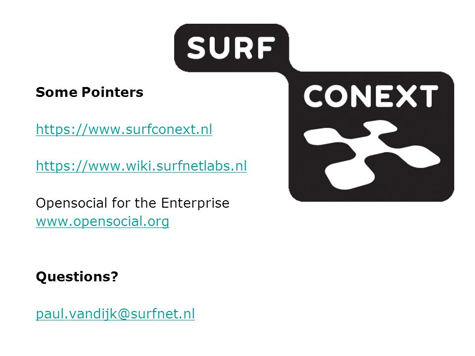 Some Pointers https://www.surfconext.nl https://www.wiki.surfnetlabs.nl Opensocial for the Enterprise www.opensocial.org Questions.