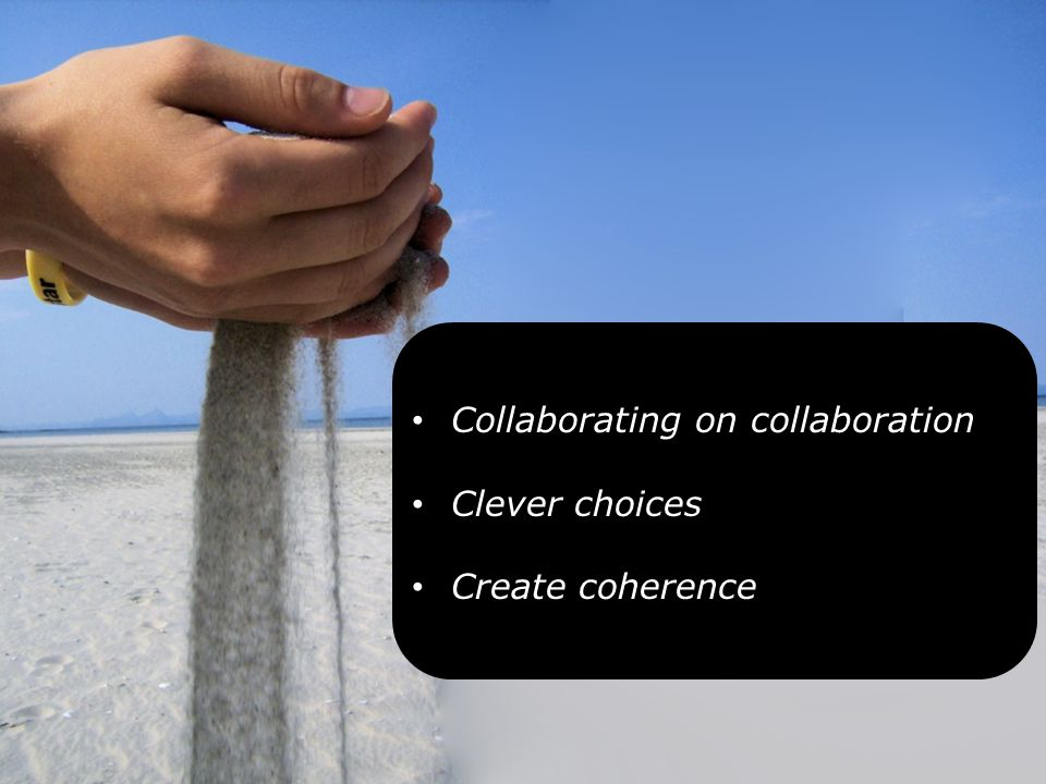 Collaborating on collaboration Clever choices Create coherence