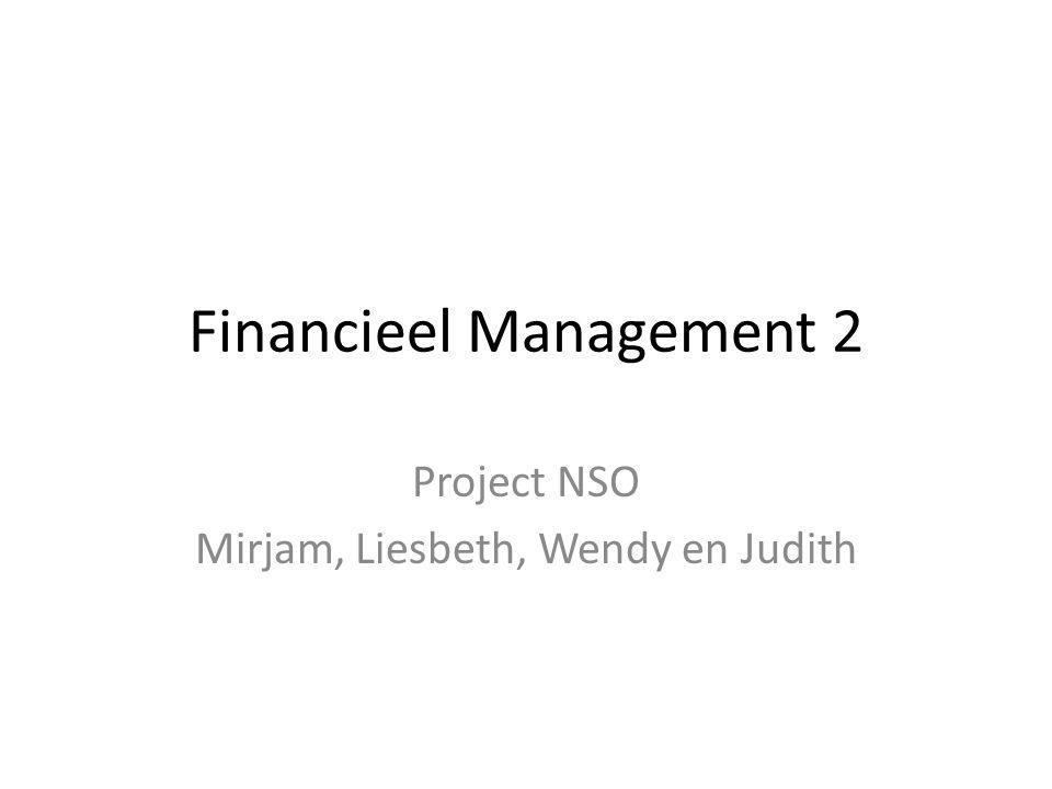 Financieel Management 2 Project NSO Mirjam, Liesbeth, Wendy en Judith
