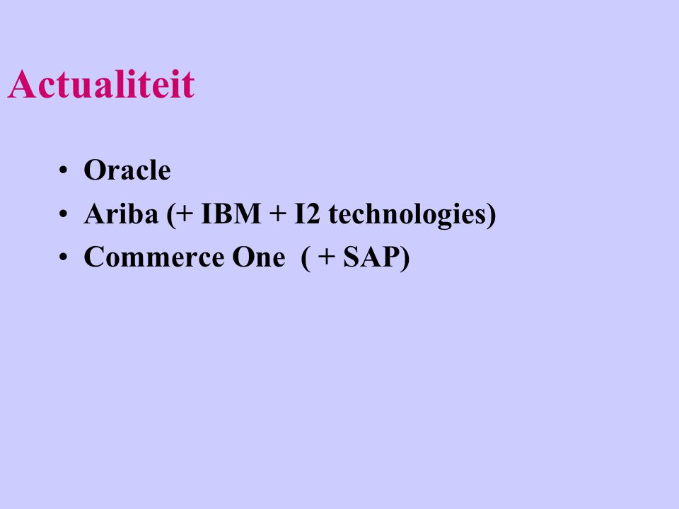Actualiteit Oracle Ariba (+ IBM + I2 technologies) Commerce One ( + SAP)