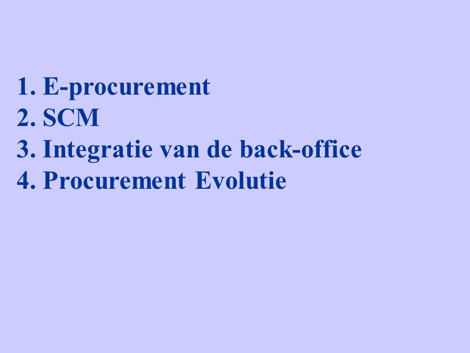 1. E-procurement 2. SCM 3. Integratie van de back-office 4. Procurement Evolutie