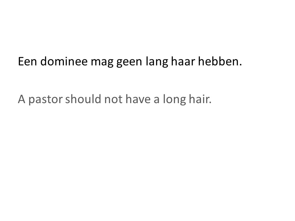 Een dominee mag geen lang haar hebben. A pastor should not have a long hair.
