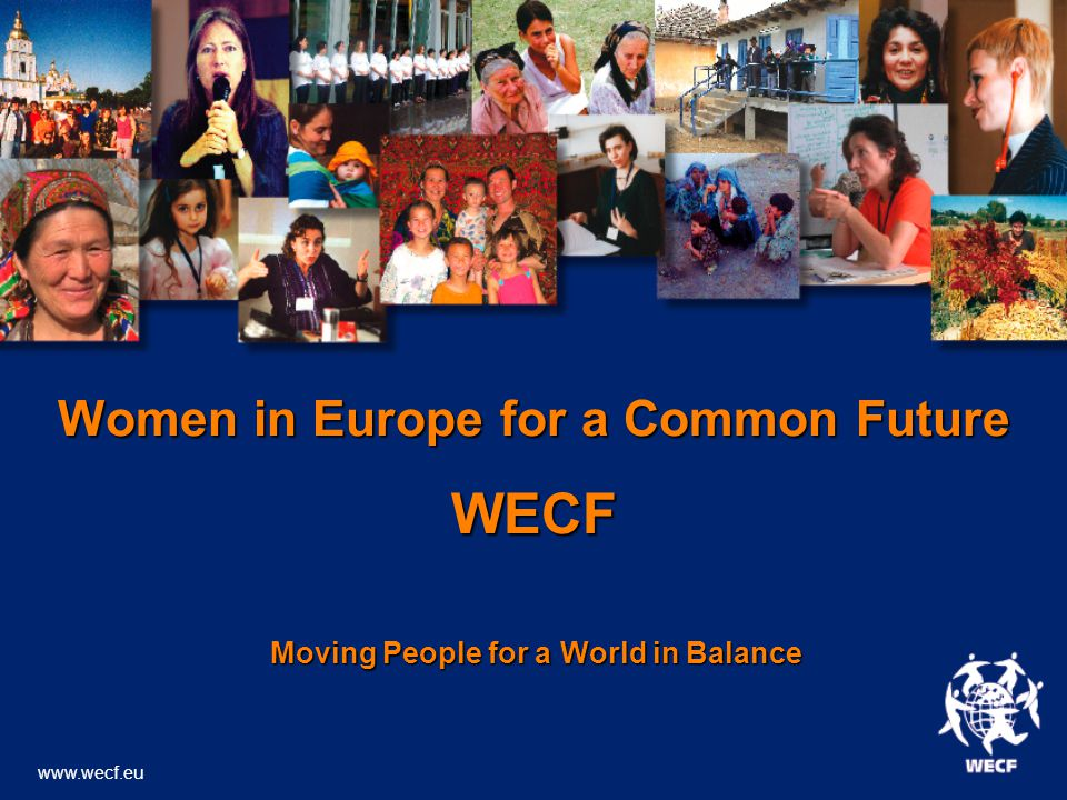 Women in Europe for a Common Future WECF Moving People for a World in Balance Moving People for a World in Balance