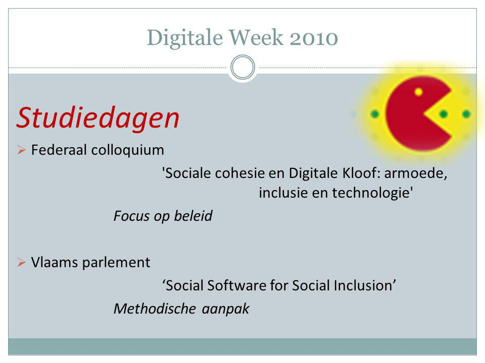 Digitale Week 2010 Studiedagen  Federaal colloquium Sociale cohesie en Digitale Kloof: armoede, inclusie en technologie Focus op beleid  Vlaams parlement 'Social Software for Social Inclusion' Methodische aanpak
