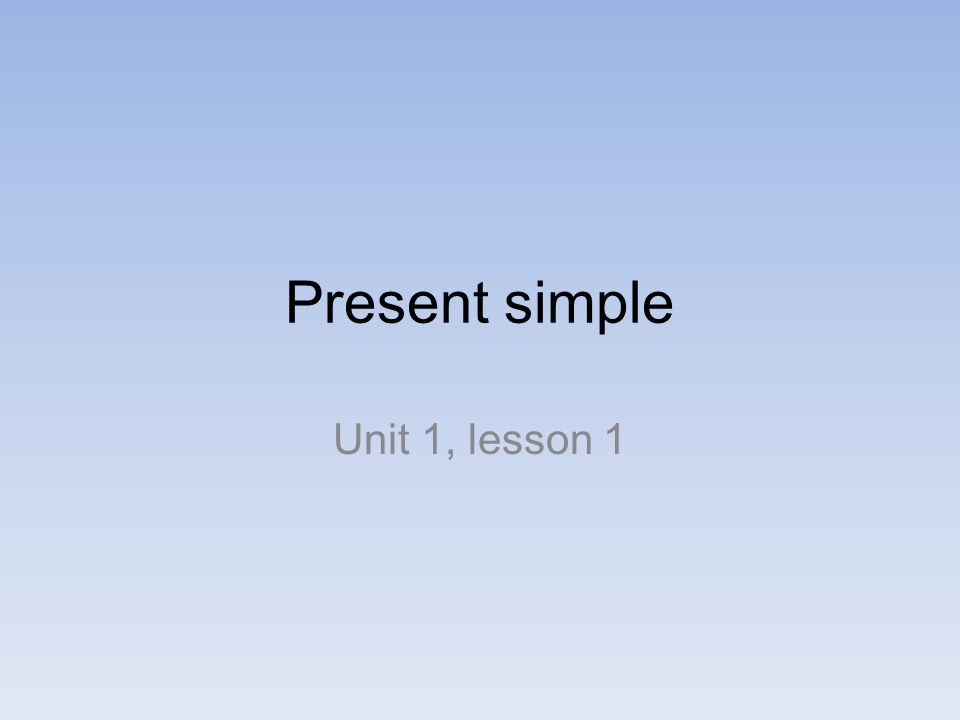 Present simple Unit 1, lesson 1