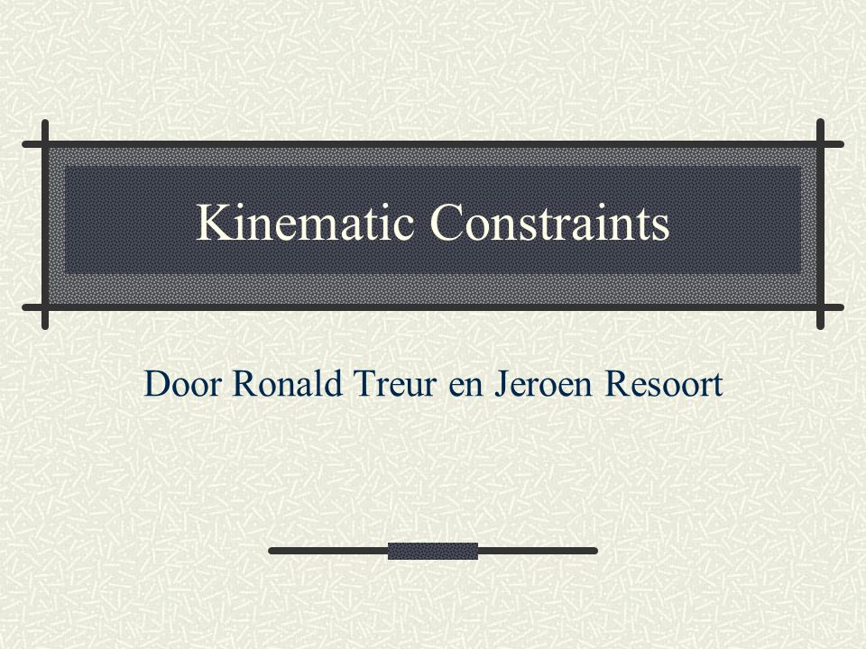 Kinematic Constraints Door Ronald Treur en Jeroen Resoort