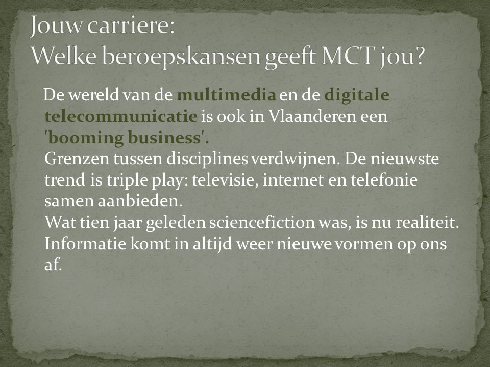 De wereld van de multimedia en de digitale telecommunicatie is ook in Vlaanderen een booming business .