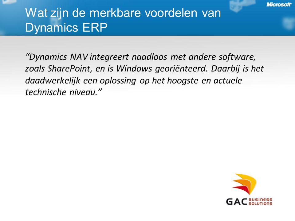 Dynamics NAV integreert naadloos met andere software, zoals SharePoint, en is Windows georiënteerd.