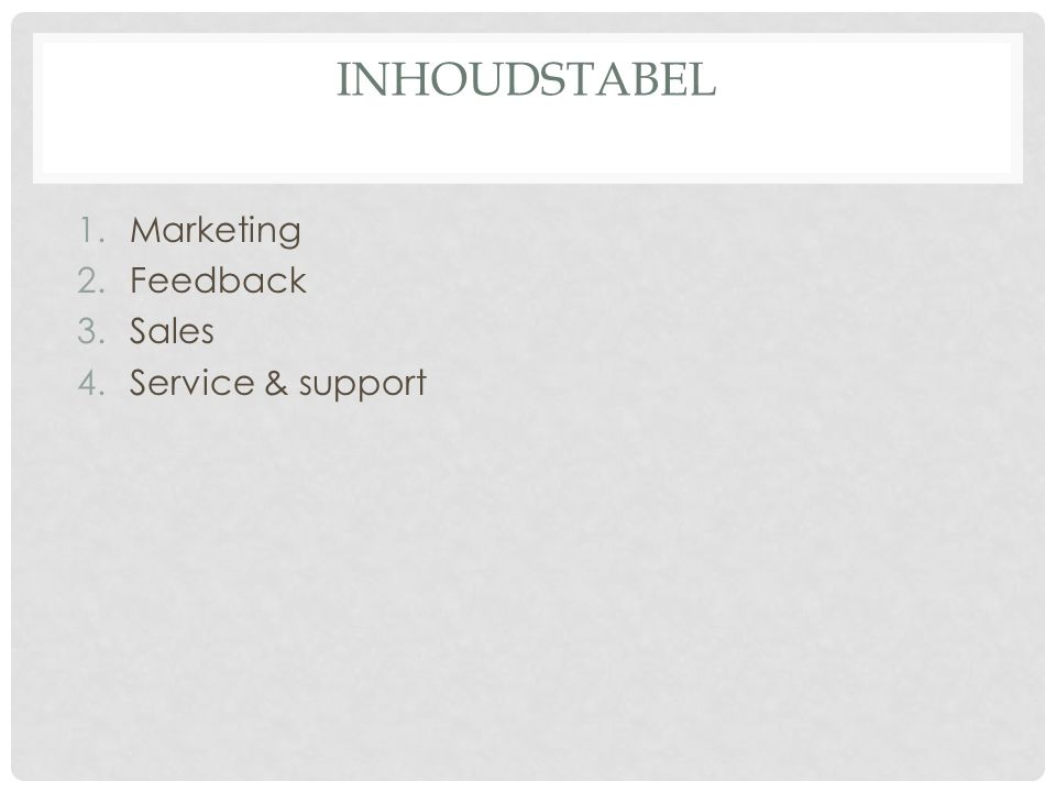 INHOUDSTABEL 1.Marketing 2.Feedback 3.Sales 4.Service & support