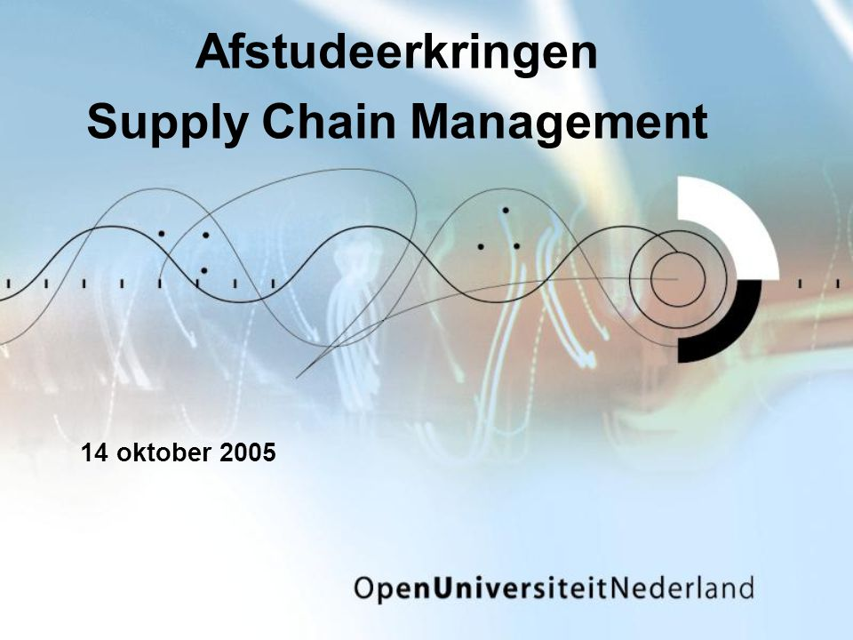 Afstudeerkringen Supply Chain Management 14 oktober 2005
