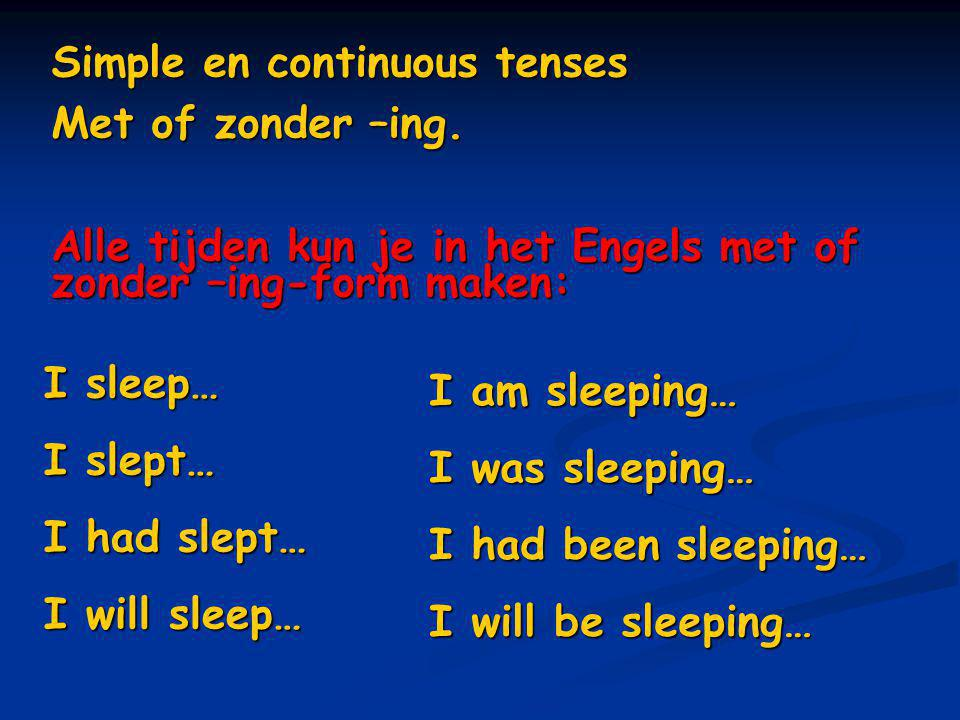 Simple en continuous tenses Met of zonder –ing.