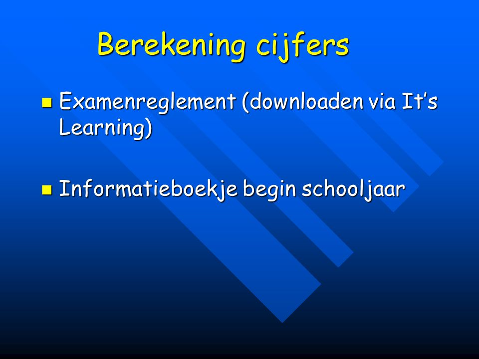 Berekening cijfers Examenreglement (downloaden via It's Learning) Examenreglement (downloaden via It's Learning) Informatieboekje begin schooljaar Informatieboekje begin schooljaar