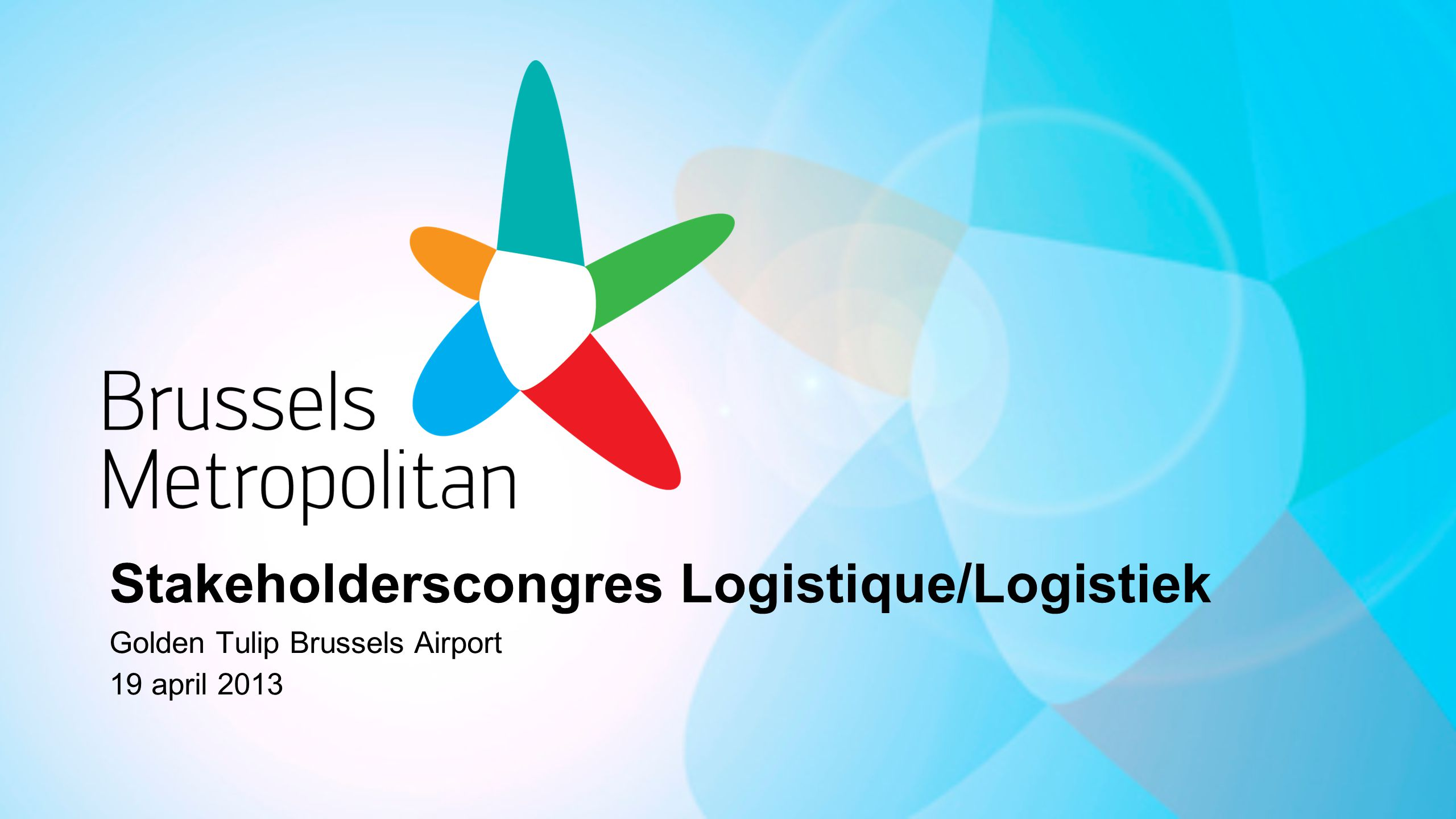 Stakeholderscongres Logistique/Logistiek Golden Tulip Brussels Airport 19 april 2013